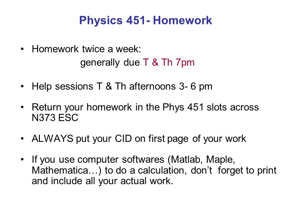 Physics 451 Help sessions Help sessions on Tuesday & Thursday from 3 to 6pm room N 337 (undergraduate lab) First session: this Thursday Aug 30