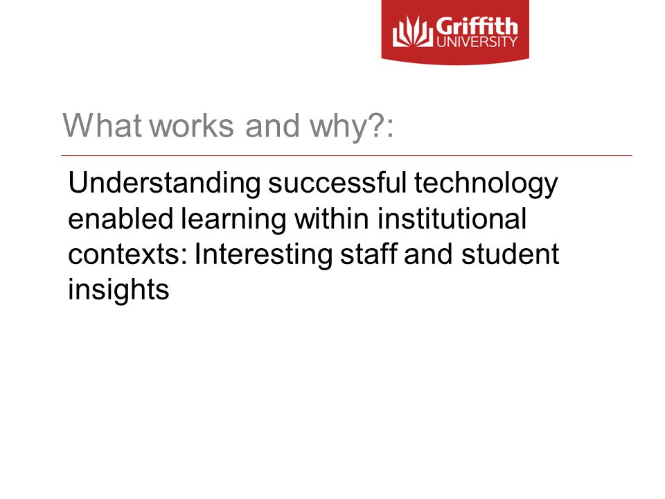 What works and why : Understanding successful technology enabled learning within institutional contexts: Interesting staff and student insights