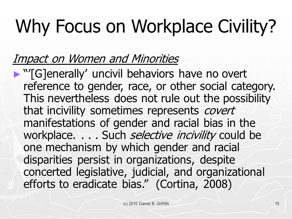 (c) 2010 Daniel B. Griffith15 Why Focus on Workplace Civility.