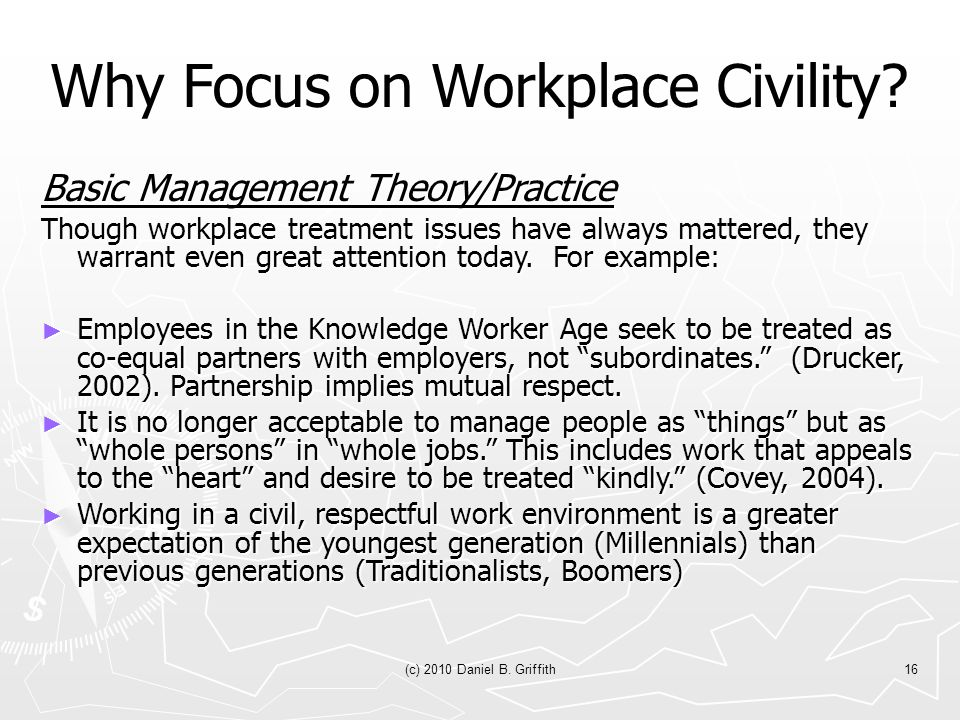 (c) 2010 Daniel B. Griffith16 Why Focus on Workplace Civility.