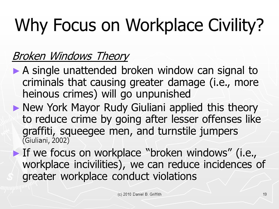 (c) 2010 Daniel B. Griffith19 Why Focus on Workplace Civility.