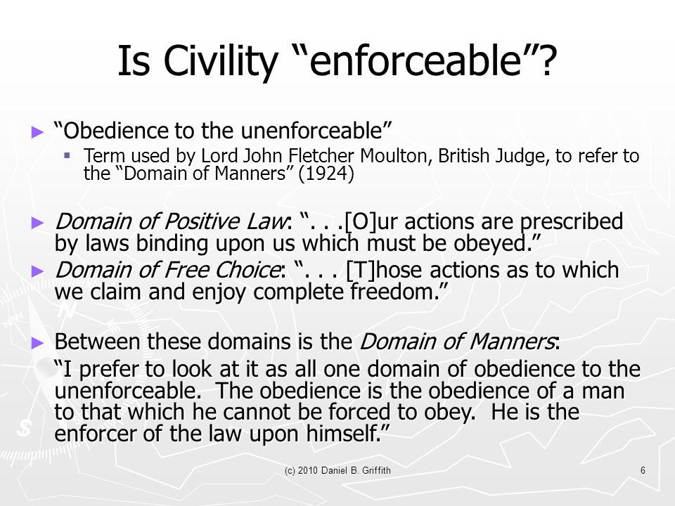 (c) 2010 Daniel B. Griffith6 Is Civility enforceable .