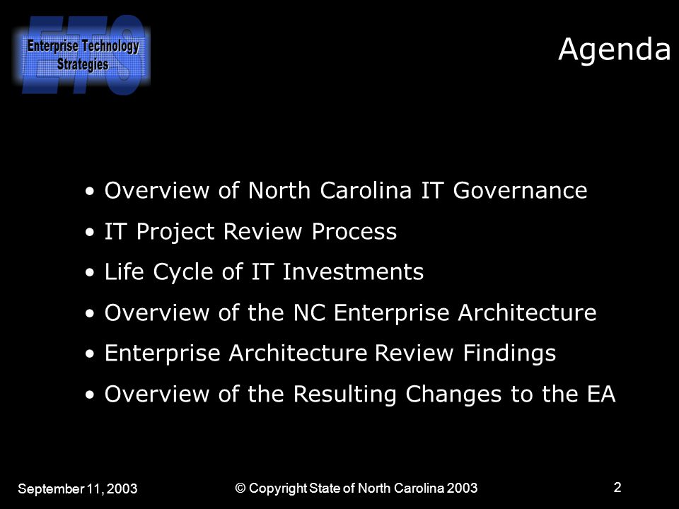 September 11, 2003 © Copyright State of North Carolina 2003 2 Agenda Overview of North Carolina IT Governance IT Project Review Process Life Cycle of IT Investments Overview of the NC Enterprise Architecture Enterprise Architecture Review Findings Overview of the Resulting Changes to the EA
