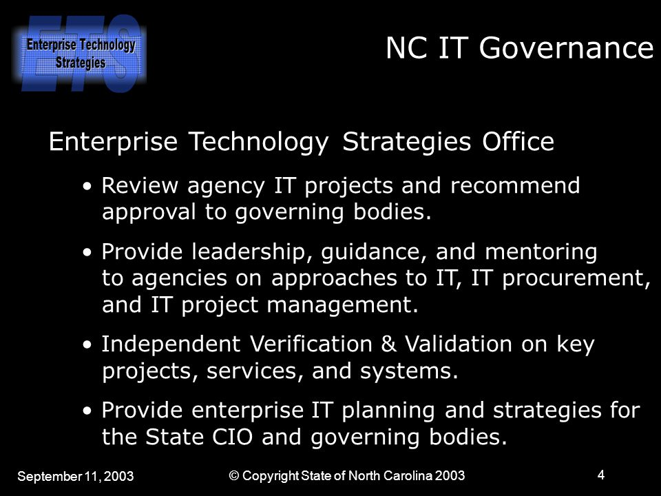 September 11, 2003 © Copyright State of North Carolina 2003 4 Enterprise Technology Strategies Office Review agency IT projects and recommend approval to governing bodies.