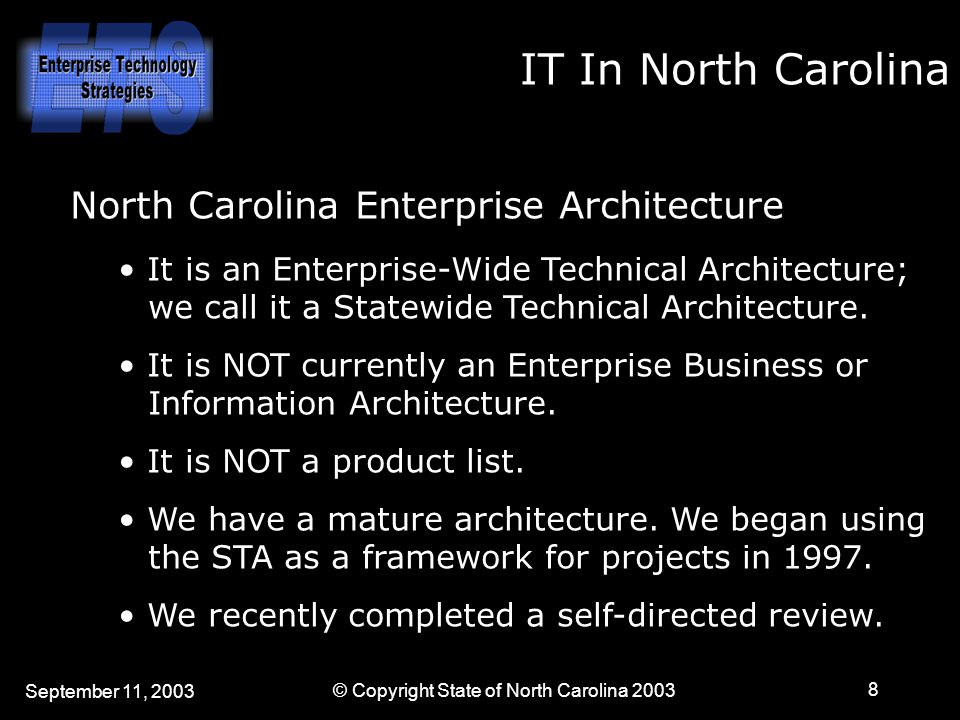 September 11, 2003 © Copyright State of North Carolina 2003 9 EA Review Findings We Found That: Agencies often had difficulty interpreting the principles, practices, and standards.