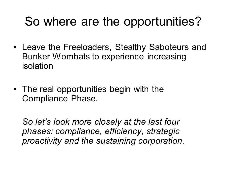 So where are the opportunities? Leave the Freeloaders, Stealthy Saboteurs and Bunker Wombats to experience increasing isolation The real opportunities