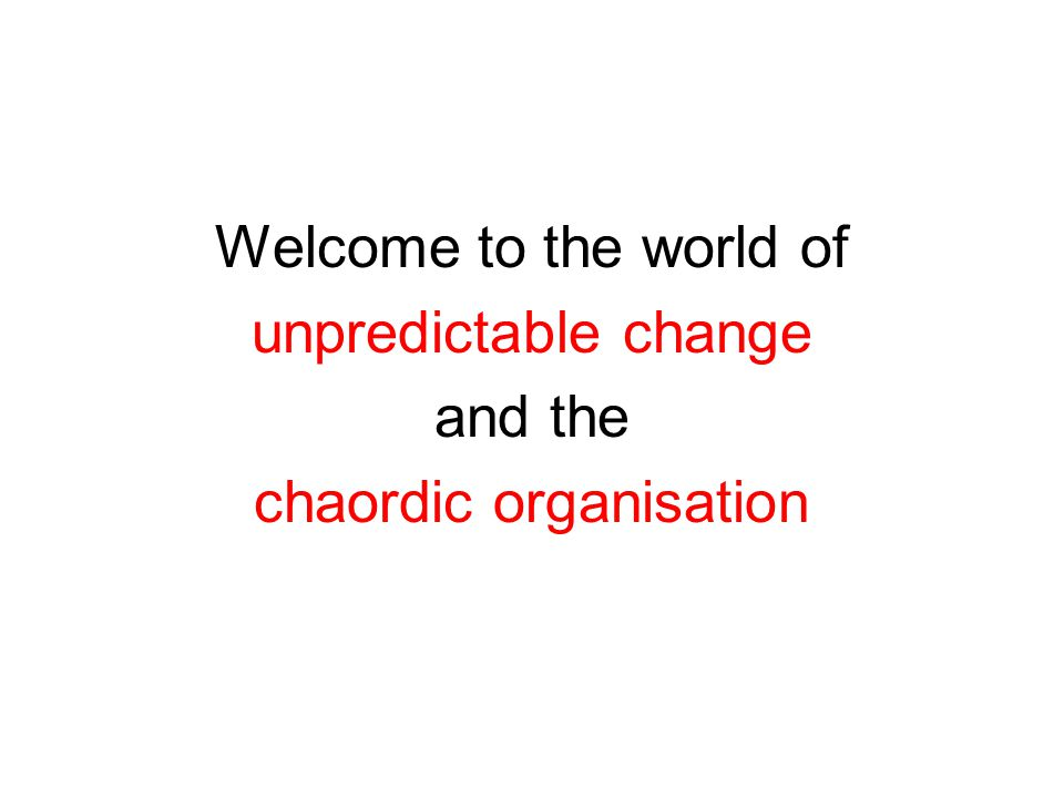 Dexter Dunphy Welcome to the world of unpredictable change and the chaordic organisation