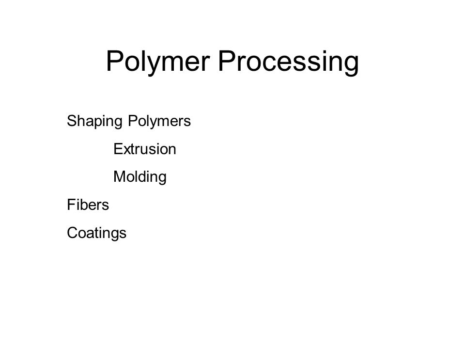 Polymer Processing Shaping Polymers Extrusion Molding Fibers Coatings