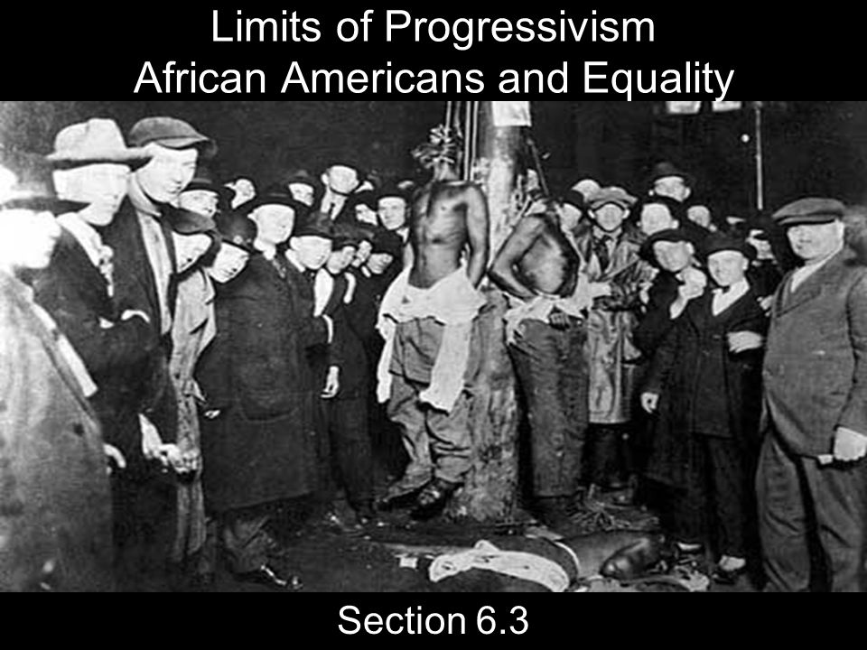 Limits of Progressivism African Americans and Equality Section 6.3