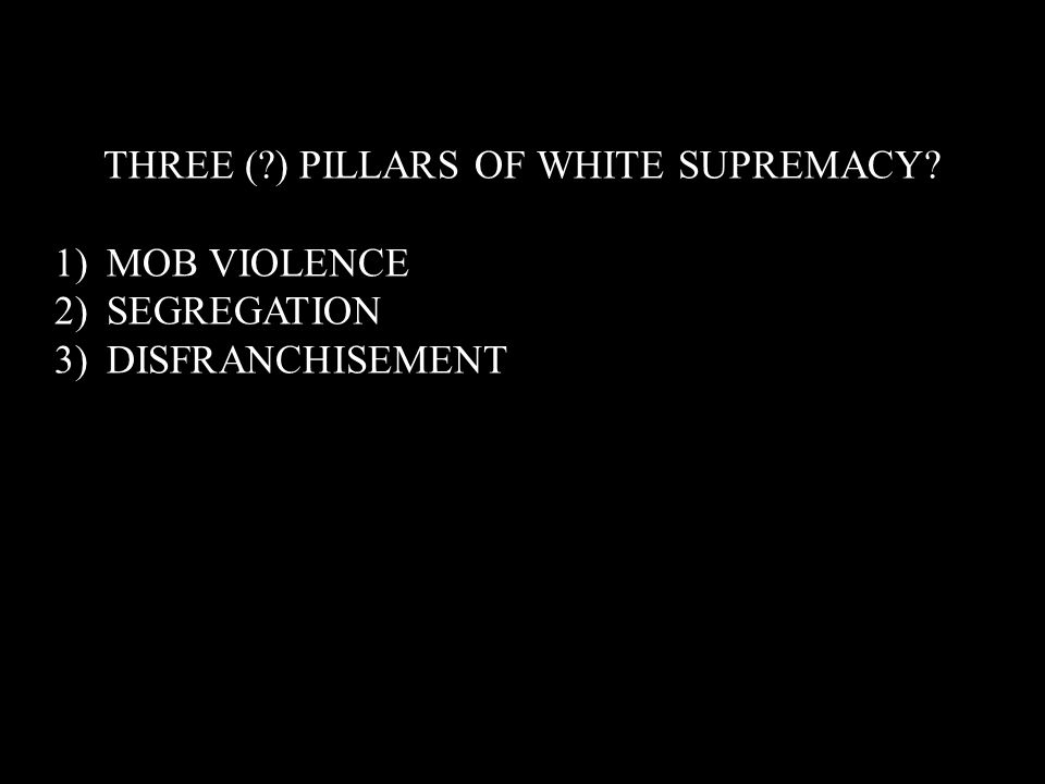 Missing Revolution in Economic Relations THREE ( ) PILLARS OF WHITE SUPREMACY.