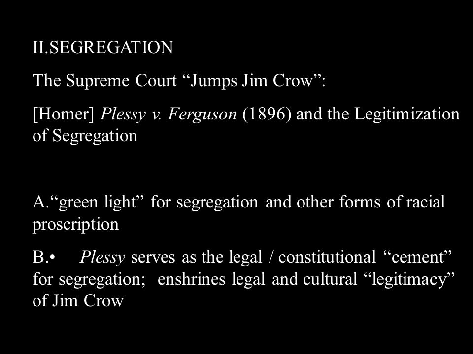 II.SEGREGATION The Supreme Court Jumps Jim Crow : [Homer] Plessy v.
