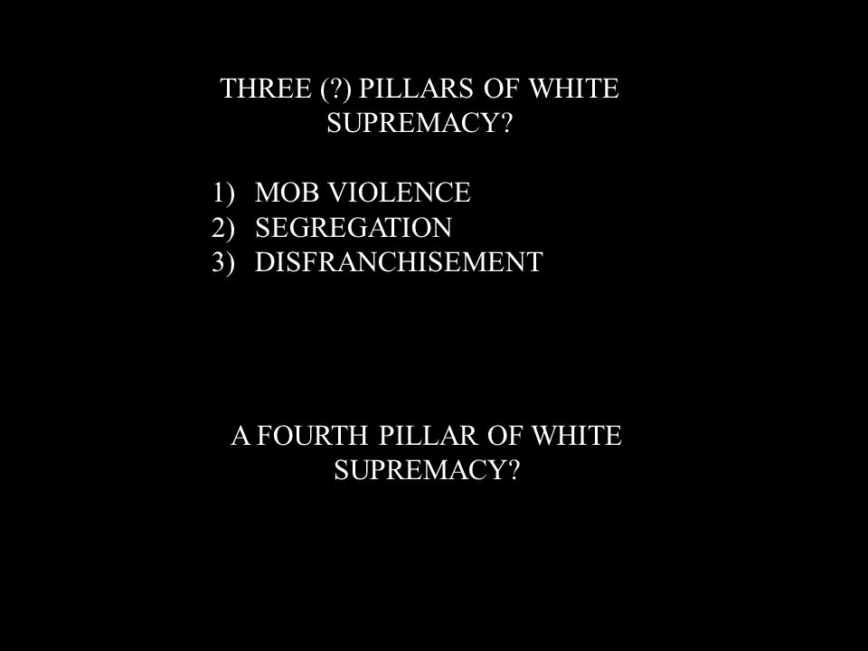 A FOURTH PILLAR OF WHITE SUPREMACY. THREE (?) PILLARS OF WHITE SUPREMACY.