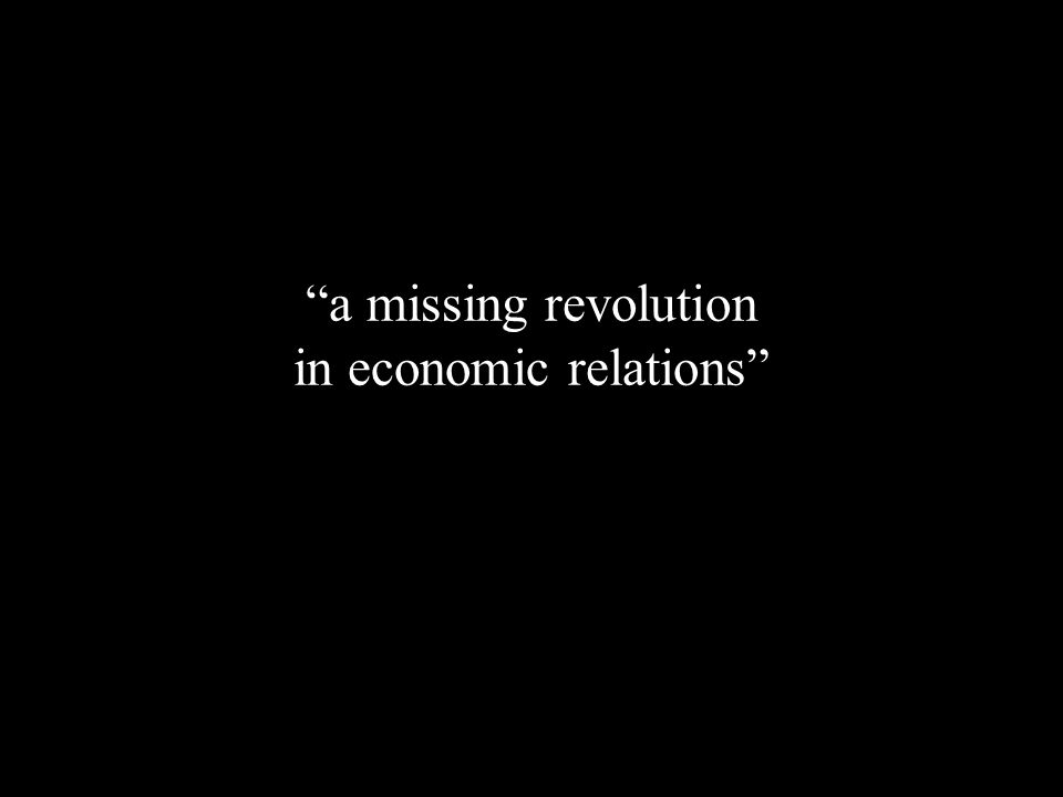 a missing revolution in economic relations