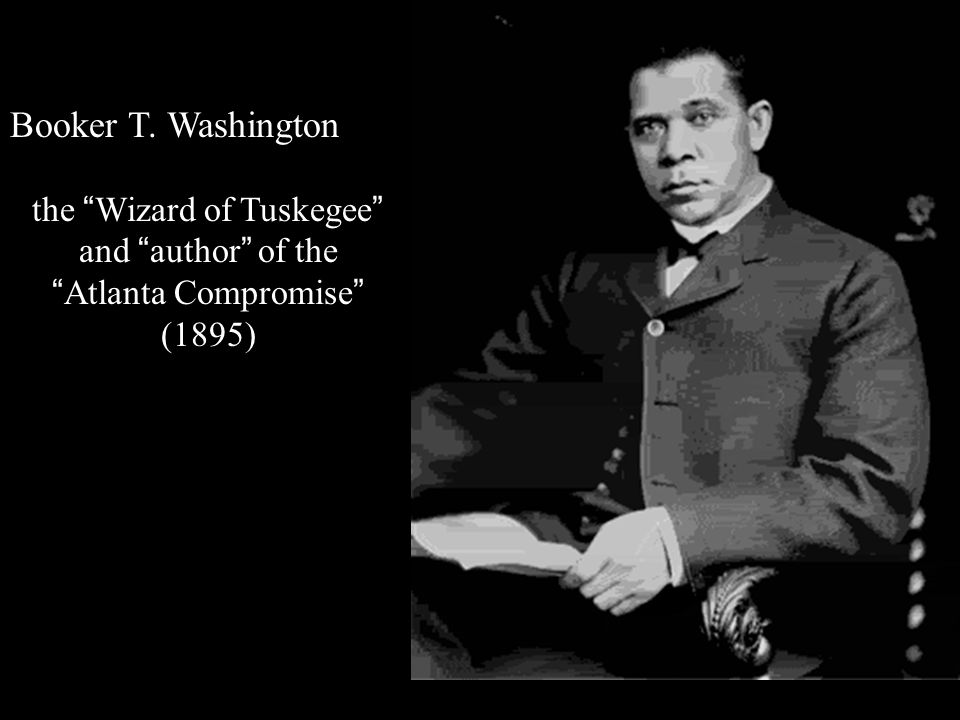Booker T. Washington the Wizard of Tuskegee and author of the Atlanta Compromise (1895)