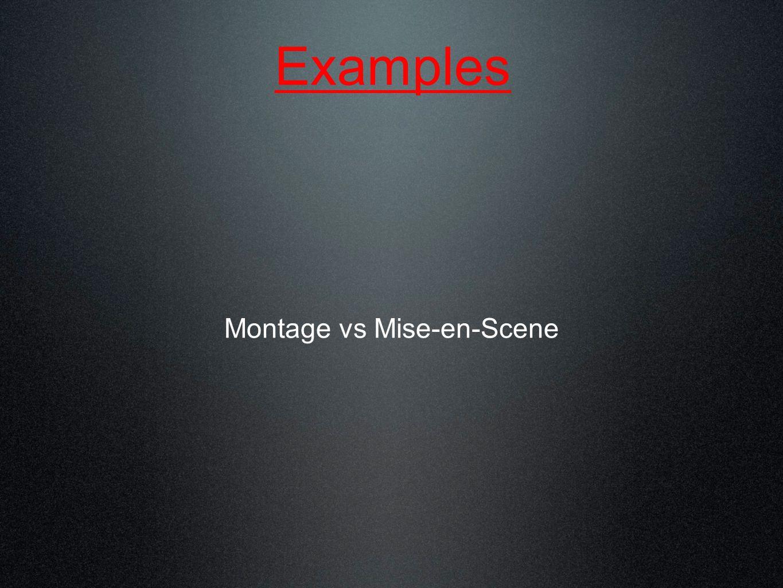 Examples Montage vs Mise-en-Scene