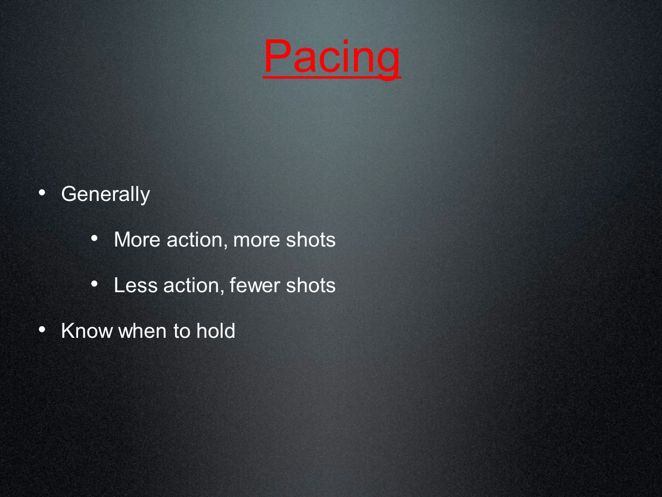 Pacing Generally More action, more shots Less action, fewer shots Know when to hold