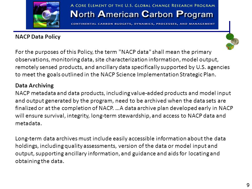 NACP Data Policy For the purposes of this Policy, the term NACP data shall mean the primary observations, monitoring data, site characterization information, model output, remotely sensed products, and ancillary data specifically supported by U.S.