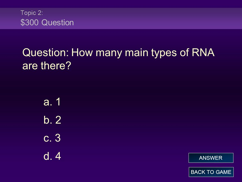 Topic 2: $300 Question Question: How many main types of RNA are there.