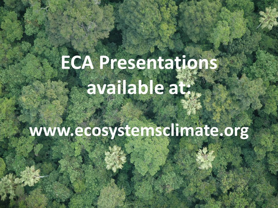ECA Presentations available at: www.ecosystemsclimate.org