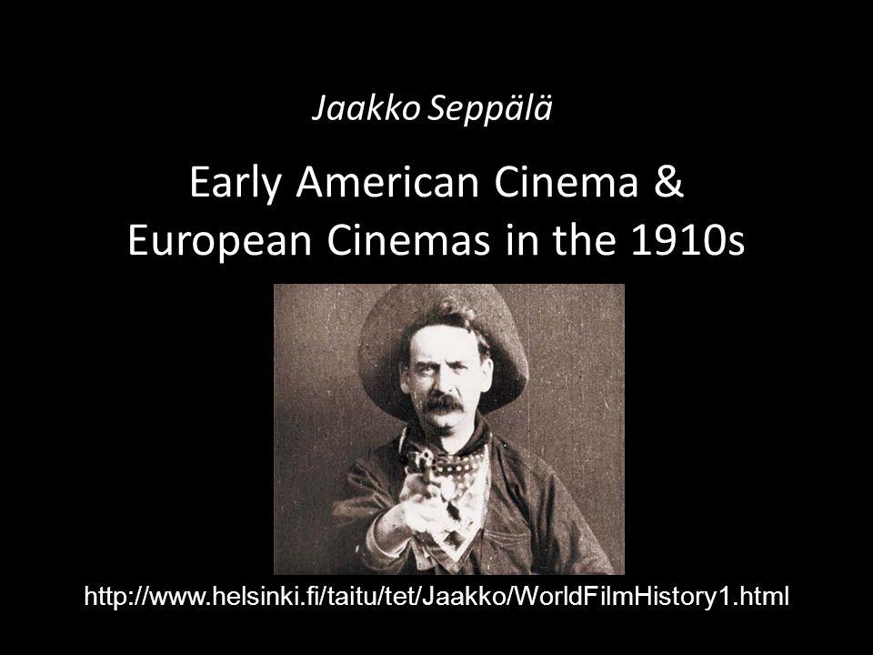 Early American Cinema & European Cinemas in the 1910s Jaakko Seppälä http://www.helsinki.fi/taitu/tet/Jaakko/WorldFilmHistory1.html