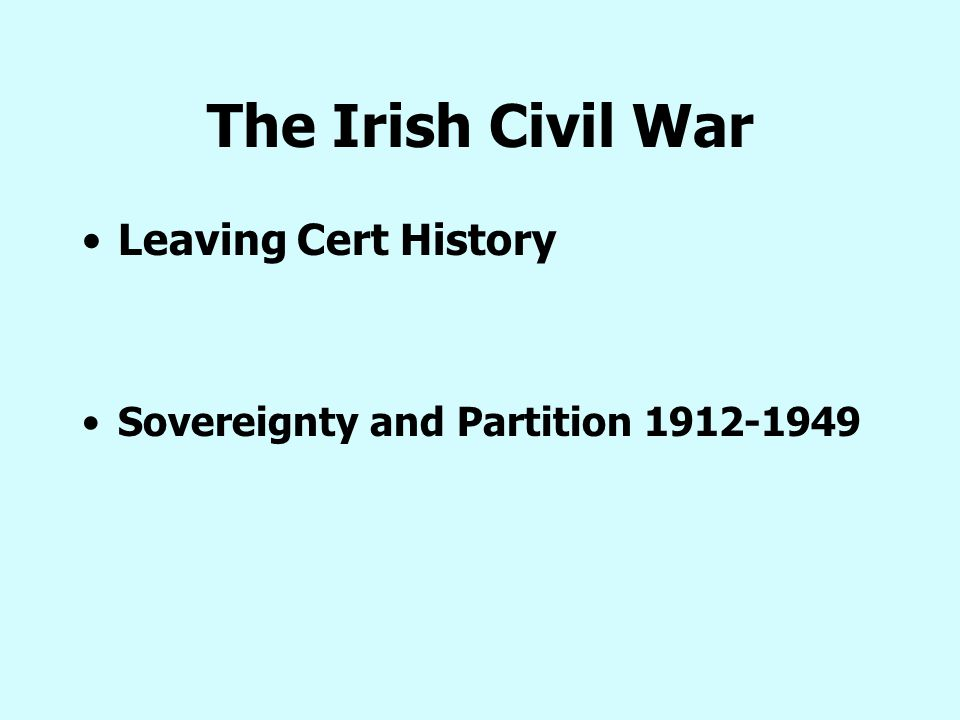 The Irish Civil War Leaving Cert History Sovereignty and Partition 1912-1949