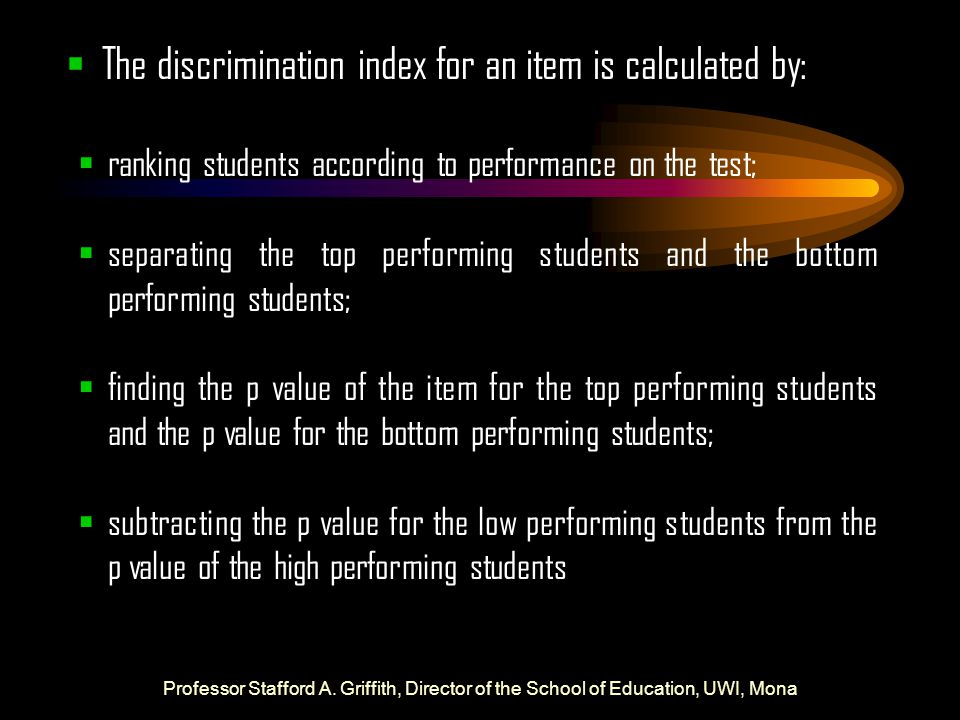  The discrimination index for an item is calculated by:  ranking students according to performance on the test;  separating the top performing stud