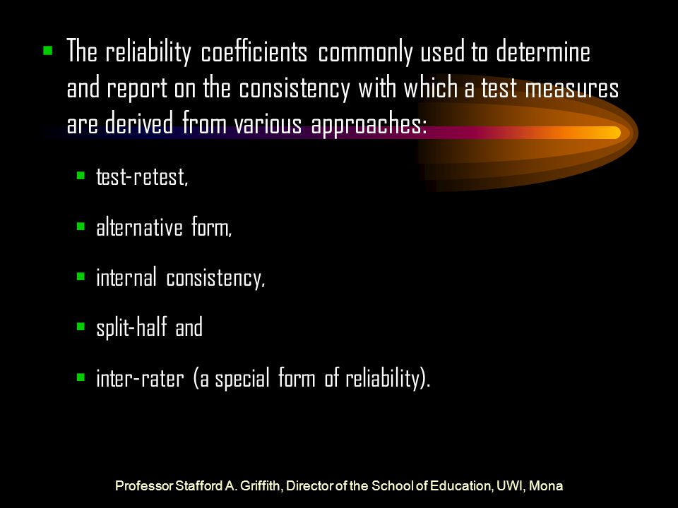  The reliability coefficients commonly used to determine and report on the consistency with which a test measures are derived from various approaches