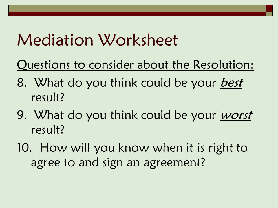 Mediation Worksheet Questions to consider about the Resolution: 8.