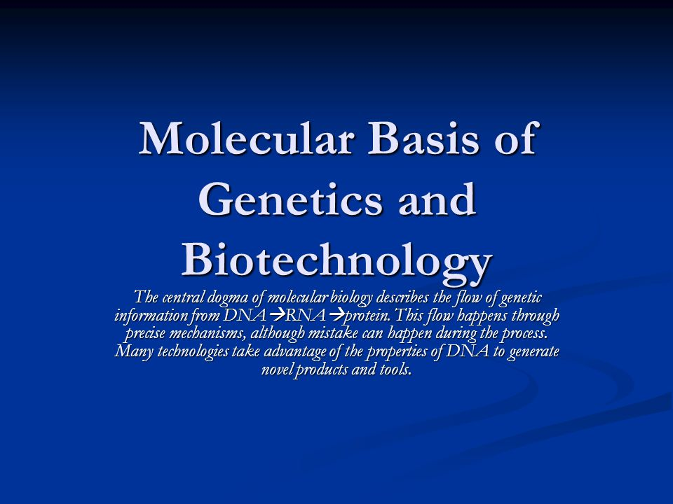 Molecular Basis of Genetics and Biotechnology The central dogma of molecular biology describes the flow of genetic information from DNA  RNA  protein.