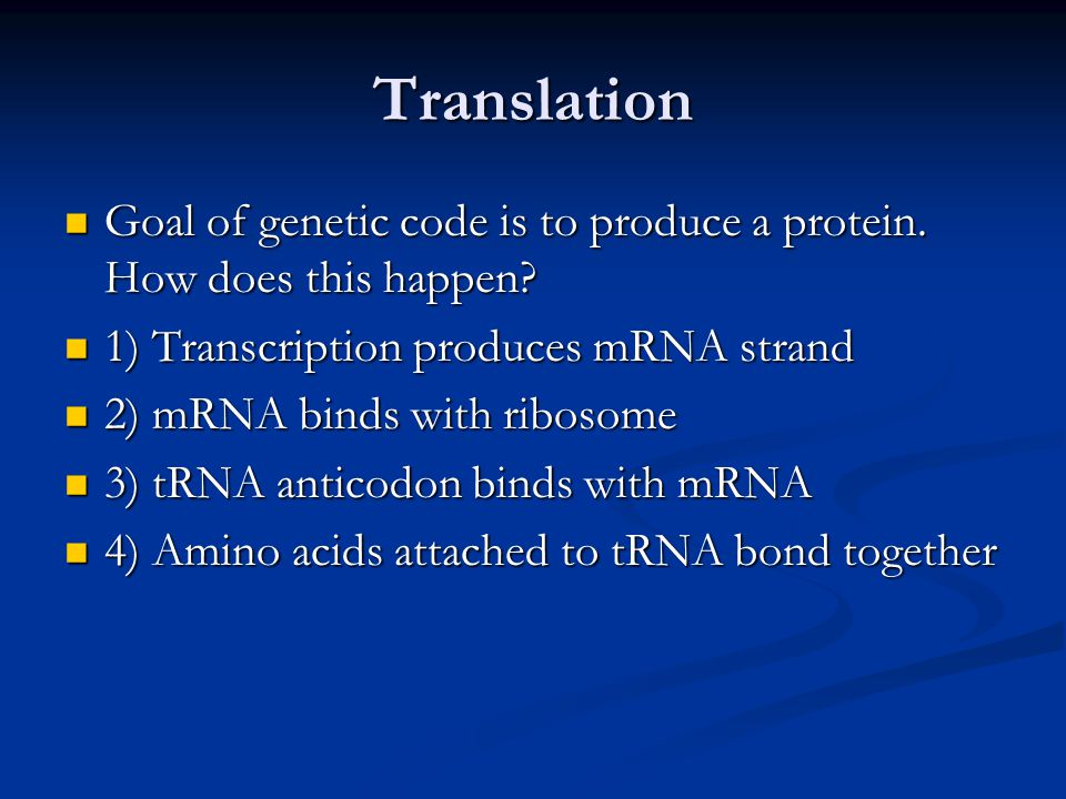Translation Goal of genetic code is to produce a protein.