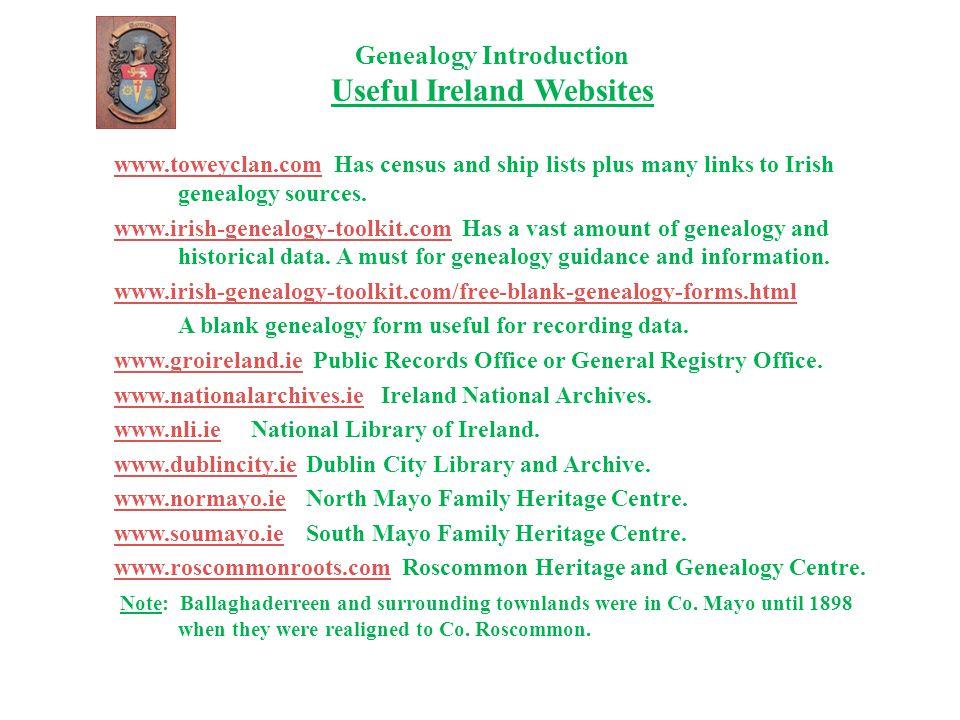 Genealogy Introduction Useful Ireland Websites www.toweyclan.comwww.toweyclan.com Has census and ship lists plus many links to Irish genealogy sources