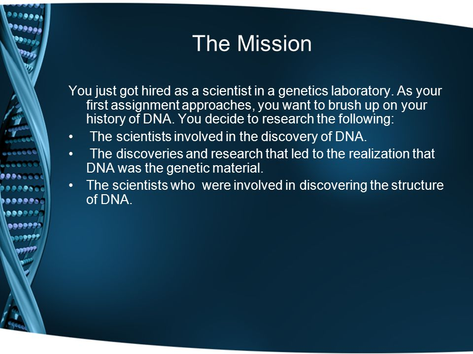 The Mission You just got hired as a scientist in a genetics laboratory.
