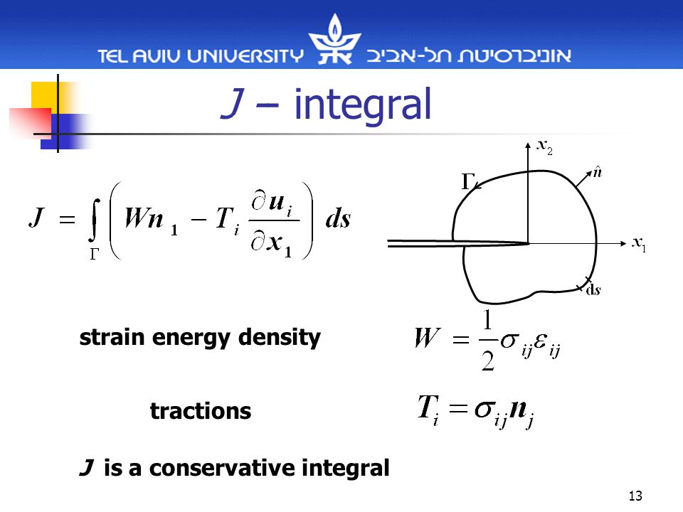 13 J -- integral strain energy density tractions J is a conservative integral