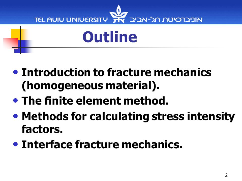 2 Outline Introduction to fracture mechanics (homogeneous material).