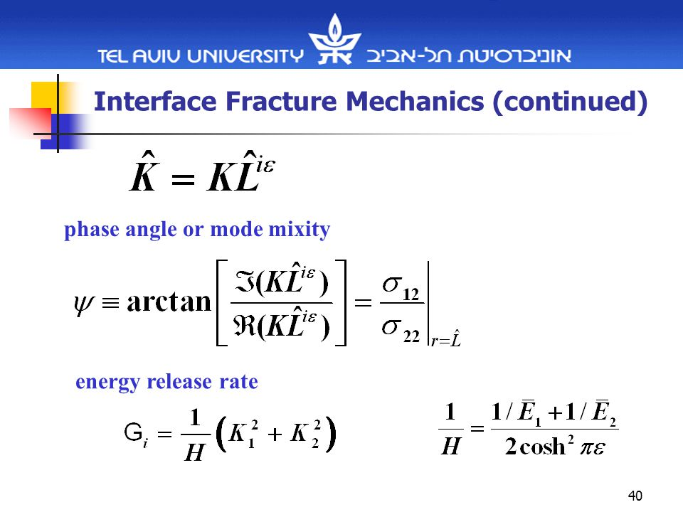 40 Interface Fracture Mechanics (continued) phase angle or mode mixity energy release rate