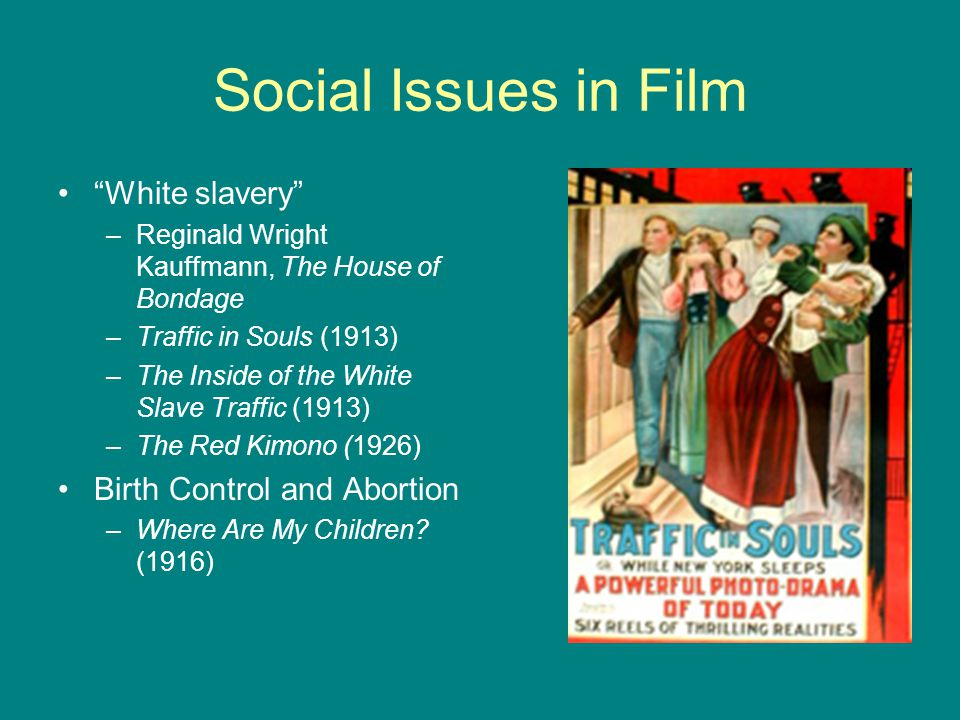 "Social Issues in Film ""White slavery"" –Reginald Wright Kauffmann, The House of Bondage –Traffic in Souls (1913) –The Inside of the White Slave Traffic"
