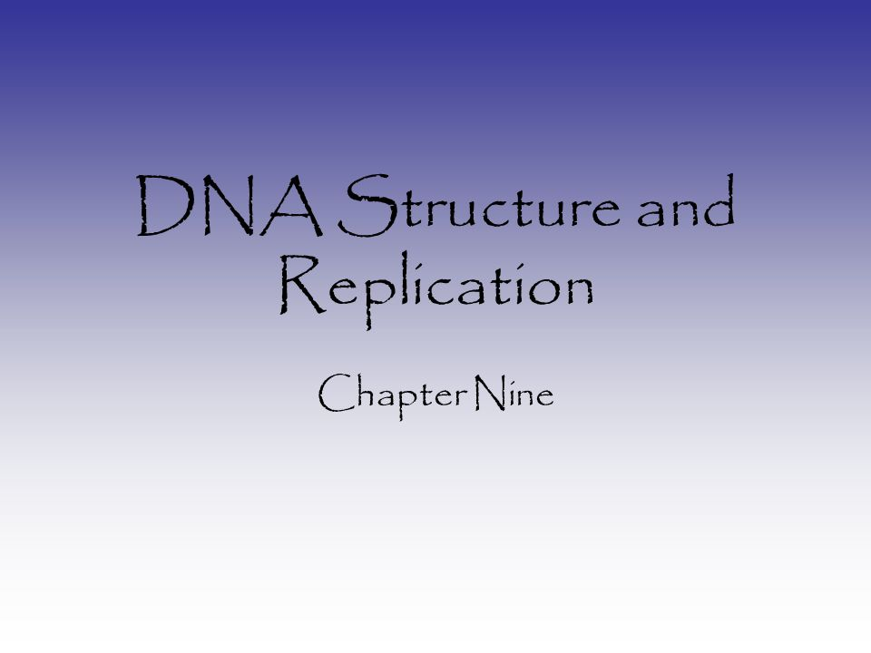 DNA Structure and Replication Chapter Nine