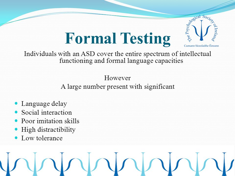 Formal Testing Individuals with an ASD cover the entire spectrum of intellectual functioning and formal language capacities However A large number pre