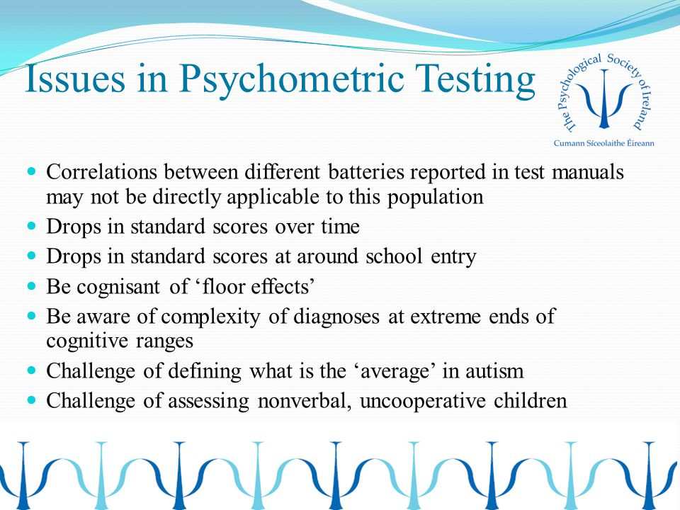 Issues in Psychometric Testing Correlations between different batteries reported in test manuals may not be directly applicable to this population Dro
