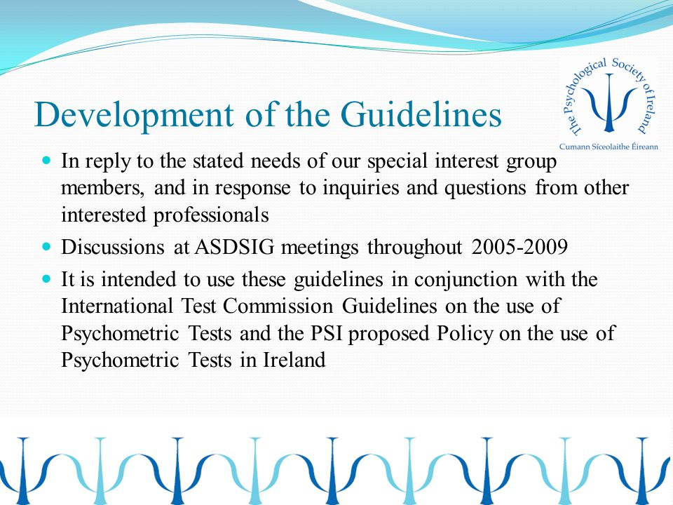Development of the Guidelines In reply to the stated needs of our special interest group members, and in response to inquiries and questions from othe