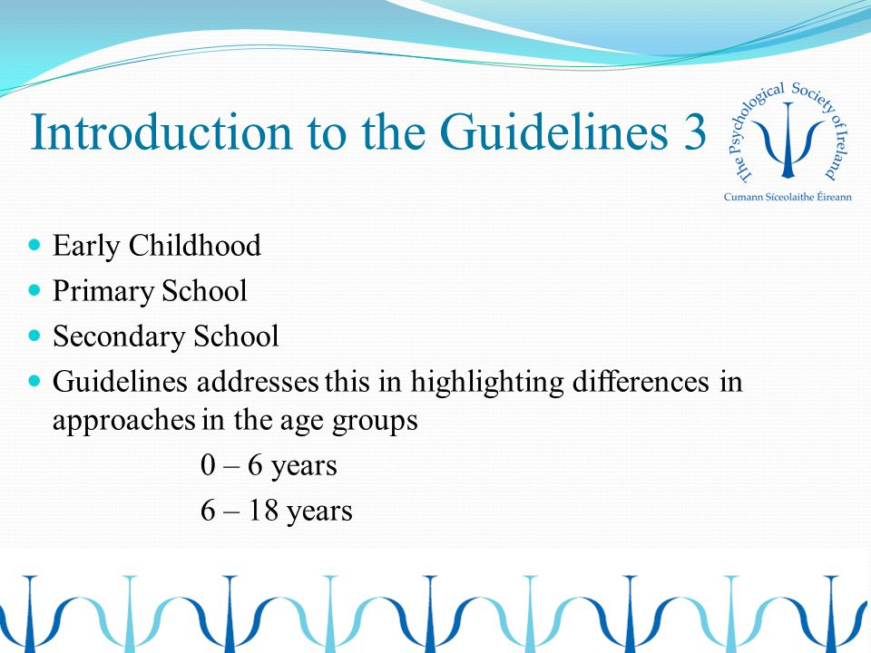 Introduction to the Guidelines 3 Early Childhood Primary School Secondary School Guidelines addresses this in highlighting differences in approaches i