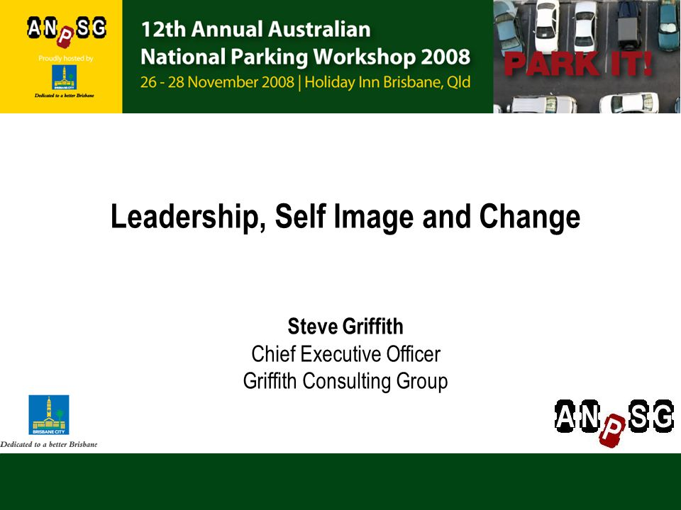 Leadership, Self Image and Change Steve Griffith Chief Executive Officer Griffith Consulting Group