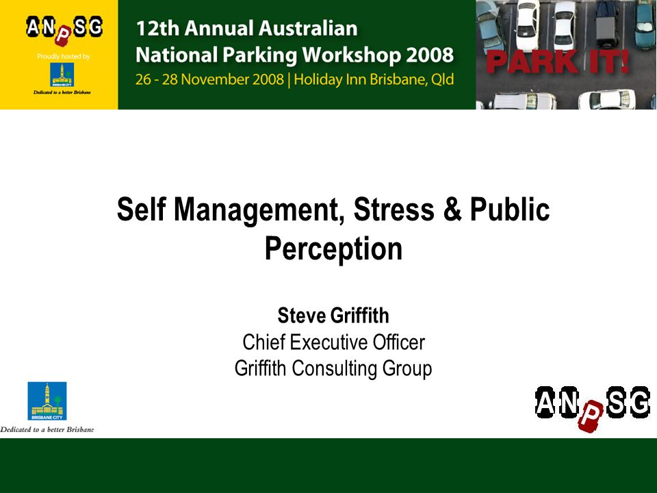 Self Management, Stress & Public Perception Steve Griffith Chief Executive Officer Griffith Consulting Group