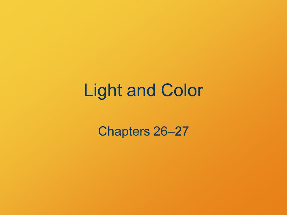 Light and Color Chapters 26–27