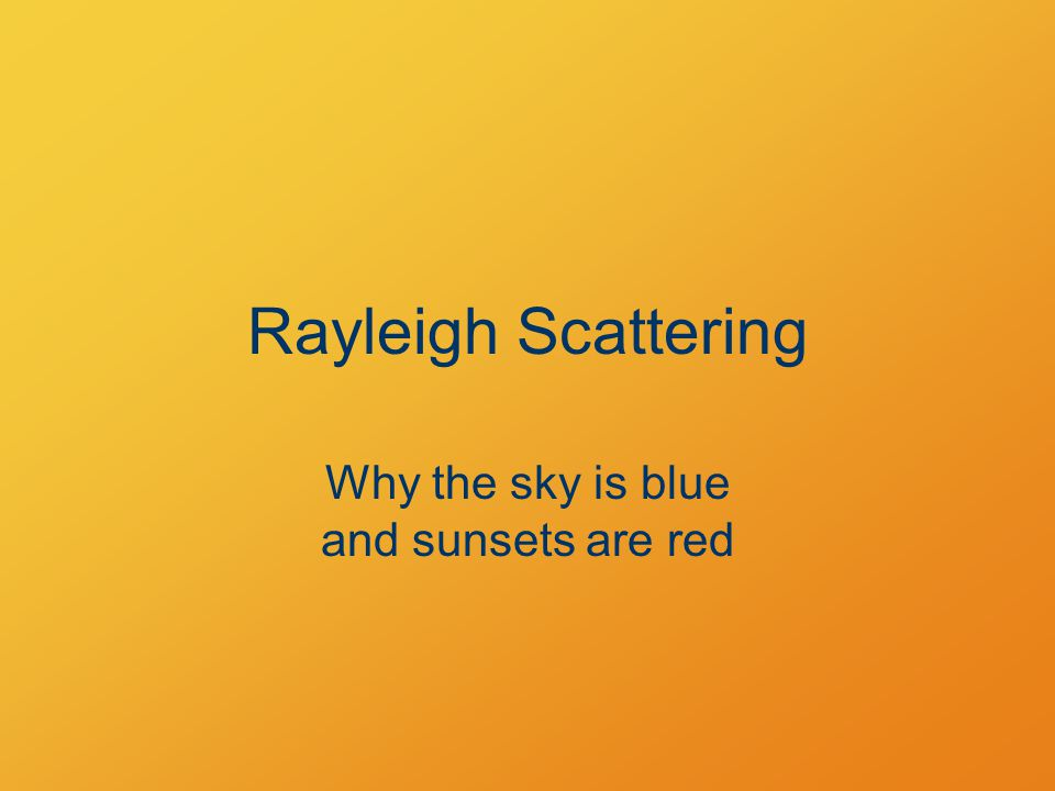 Rayleigh Scattering Why the sky is blue and sunsets are red