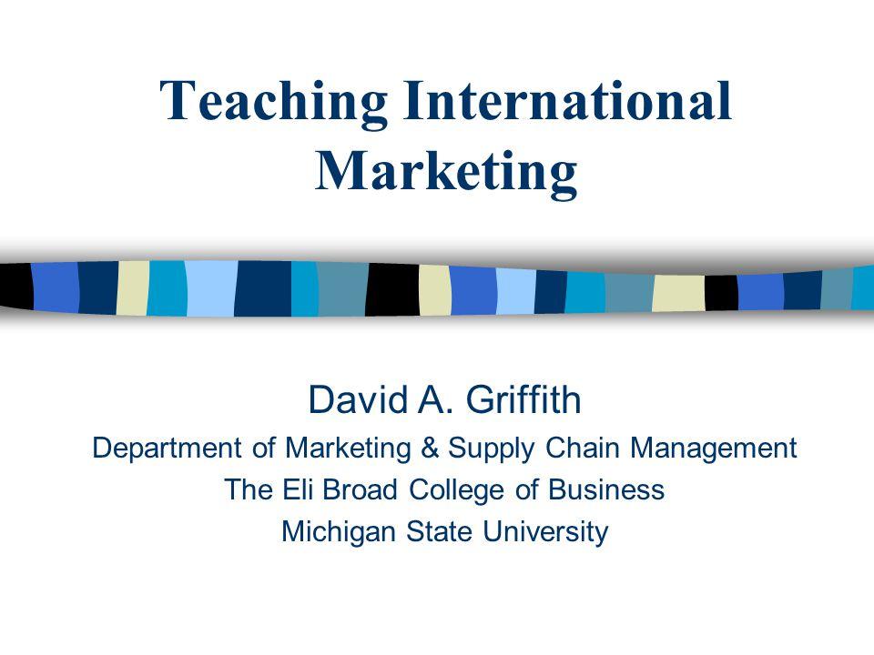 Agenda The Basics –Basics of marketing Segmentation, Targeting and Positioning Marketing Mix –Basics of international marketing Teaching Approaches –Presentation: Global vs.