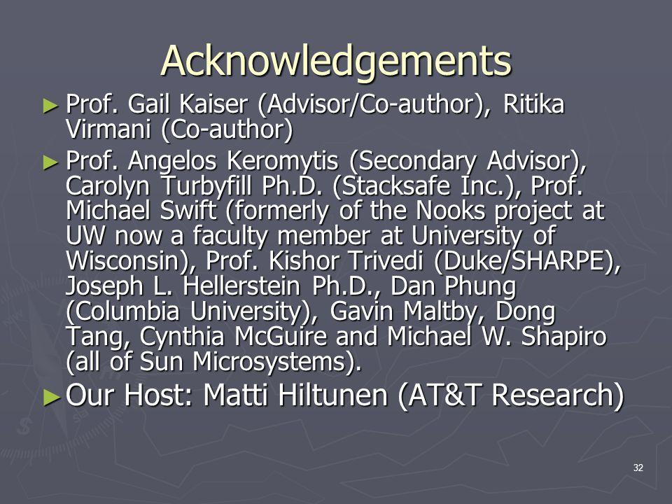 32 Acknowledgements ► Prof. Gail Kaiser (Advisor/Co-author), Ritika Virmani (Co-author) ► Prof. Angelos Keromytis (Secondary Advisor), Carolyn Turbyfi