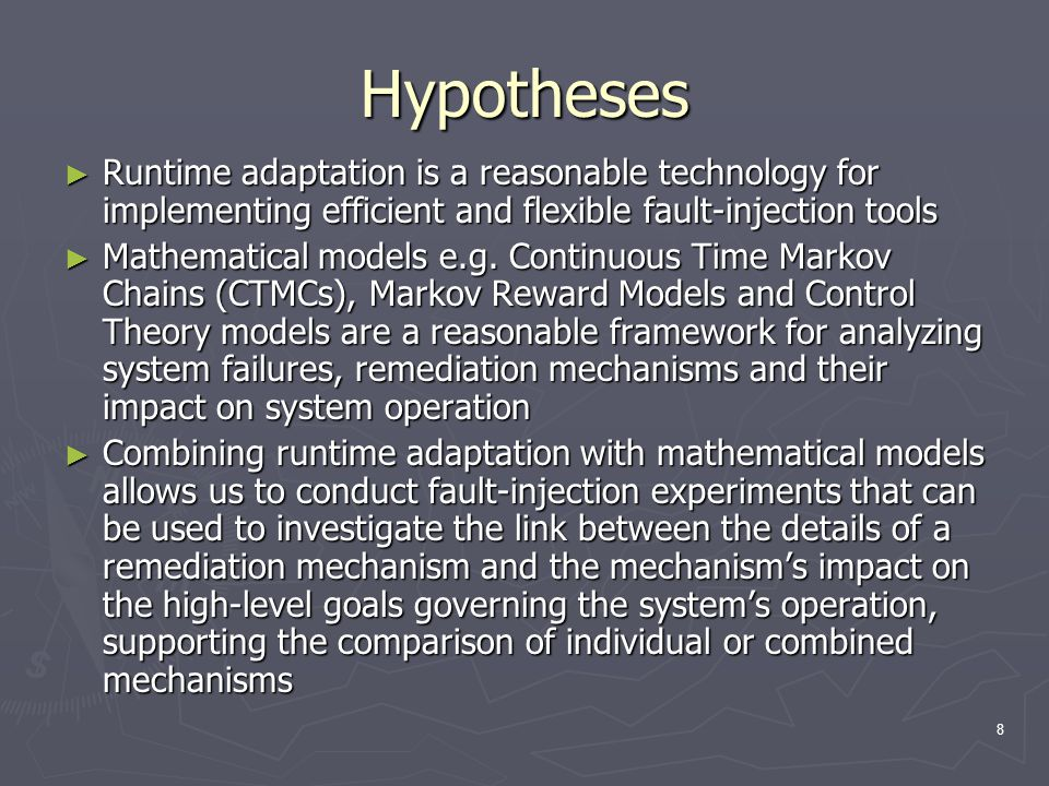 8 Hypotheses ► Runtime adaptation is a reasonable technology for implementing efficient and flexible fault-injection tools ► Mathematical models e.g.