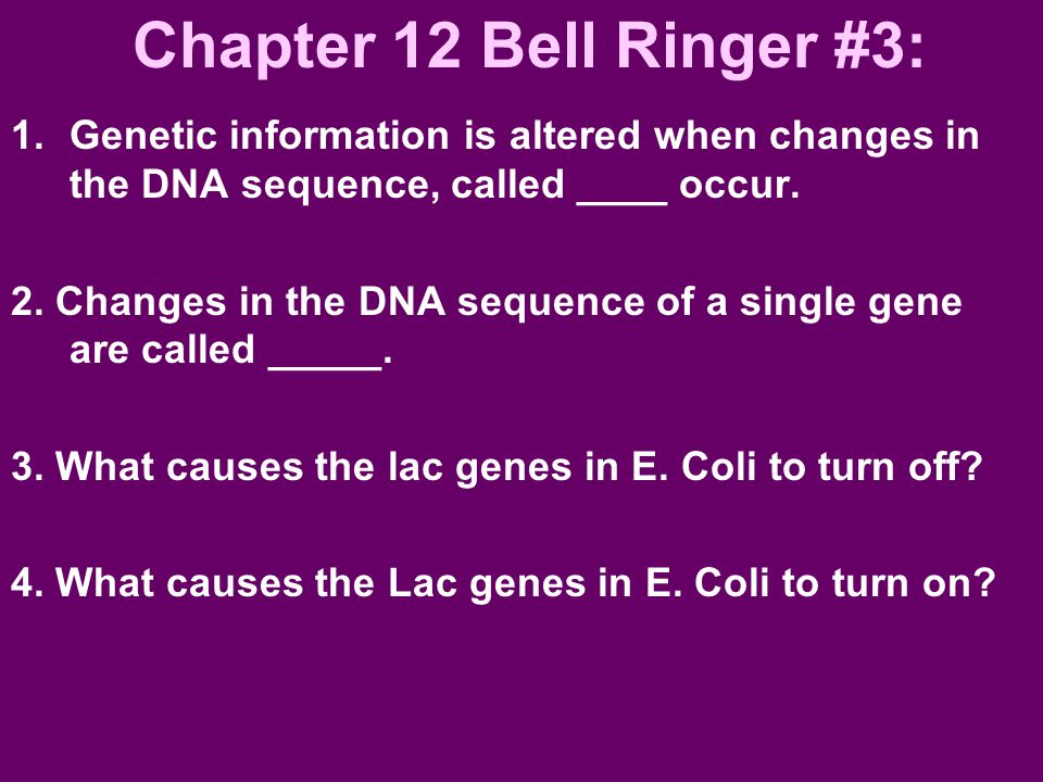 Chapter 12 Bell Ringer #3: 1.Genetic information is altered when changes in the DNA sequence, called ____ occur.
