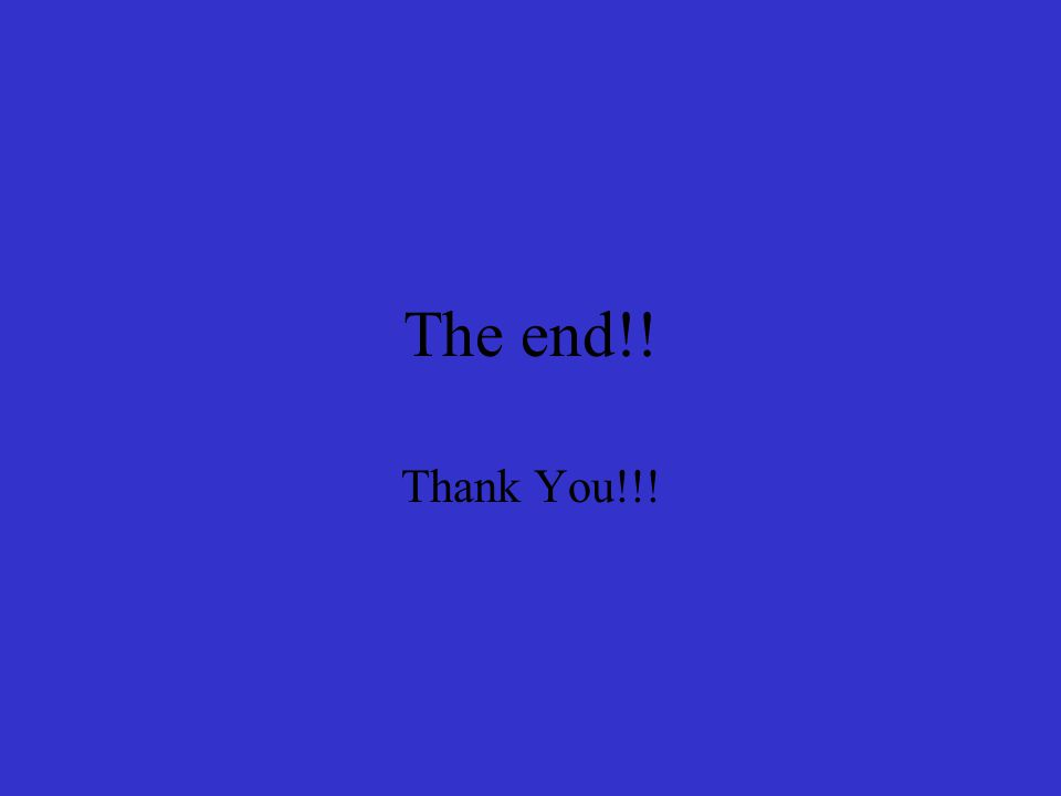 The end!! Thank You!!!